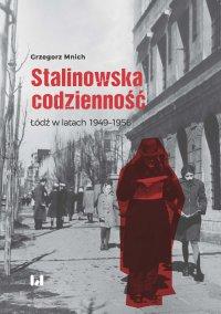 Stalinowska codzienność. Łódź w latach 1949–1956 - Grzegorz Mnich - ebook