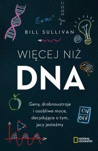 Więcej niż DNA. Geny, drobnoustroje i osobliwe moce, decydujące o tym, jacy jesteśmy - Bill Sulivan - ebook