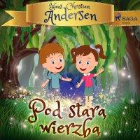Pod starą wierzbą - Hans Christian Andersen - audiobook