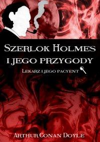 Szerlok Holmes i jego przygody. Lekarz i jego pacyent - Arthur Conan Doyle - ebook