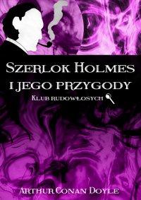 Szerlok Holmes i jego przygody. Klub rudowłosych - Arthur Conan Doyle - ebook