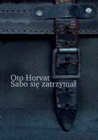 Sabo się zatrzymał - Oto Horvat - ebook
