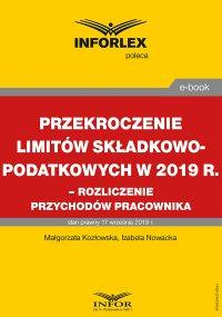 Przekroczenie limitów składkowo-podatkowych w 2019 r. – rozliczenie przychodów pracownika - Małgorzata Kozłowska - ebook