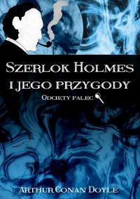 Szerlok Holmes i jego przygody. Odcięty palec - Arthur Conan Doyle - ebook