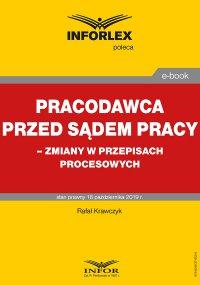 Pracodawca przed sądem pracy – zmiany w przepisach procesowych - Rafał Krawczyk - ebook