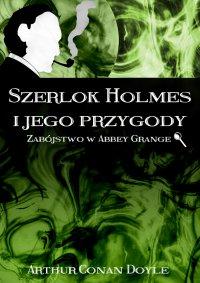 Szerlok Holmes i jego przygody. Zabójstwo w Abbey Grange - Arthur Conan Doyle - ebook