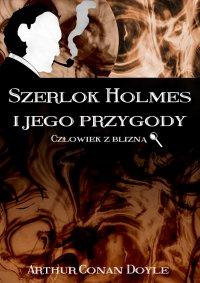 Szerlok Holmes i jego przygody. Człowiek z blizną - Arthur Conan Doyle - ebook