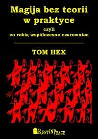 Magija bez teorii w praktyce - Tom Hex - ebook