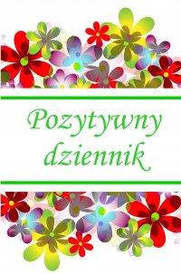 Pozytywny dziennik - Barbara Celińska - ebook