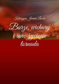 Burze, wichury iinne życiowe tornada - Katarzyna Lasota - ebook