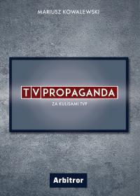 TVPropaganda. Za kulisami TVP - Mariusz Kowalewski - ebook