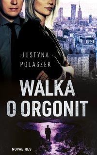 Walka o orgonit - Justyna Polaszek - ebook