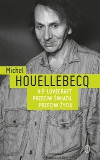 H.P. Lovecraft. Przeciw światu, przeciw życiu - Michel Houellebecq - ebook