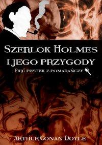 Szerlok Holmes i jego przygody. Pięć pestek z pomarańczy - Arthur Conan Doyle - ebook