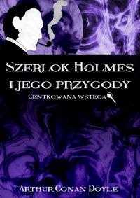 Szerlok Holmes i jego przygody. Centkowana wstęga - Arthur Conan Doyle - ebook