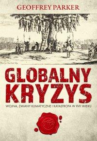 Globalny kryzys. Wojna, zmiany klimatyczne i katastrofa w XVII wieku - Geoffrey Parker - ebook