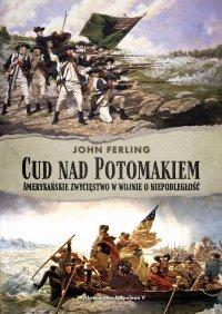 Cud nad Potomakiem. Amerykańskie zwycięstwo w wojnie o niepodległość - John Ferling - ebook