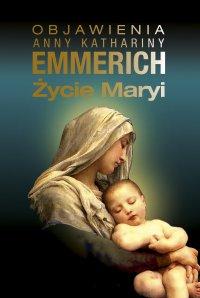 Życie Maryi. Według objawień augustianki z Dülmen spisane przez Clemensa Brentano - Anne Catherine Emmerich - ebook