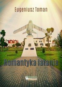 Romantyka latania - Eugeniusz Toman - ebook