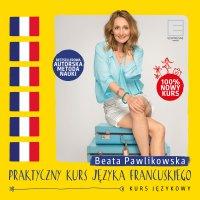 Praktyczny kurs języka francuskiego - Beata Pawlikowska - audiobook
