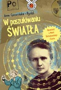 W poszukiwaniu światła. Opowieść o Marii Skłodowskiej-Curie - Anna Czerwińska-Rydel - ebook