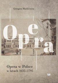 Opera w Polsce w latach 1635–1795 - Grzegorz Markiewicz - ebook
