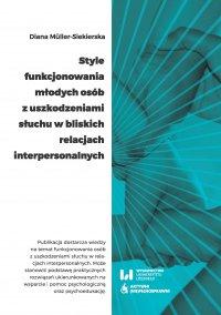 Style funkcjonowania młodych osób z uszkodzeniami słuchu w bliskich relacjach interpersonalnych - Diana Müller-Siekierska - ebook