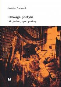 Odwaga poetyki. Aktywizm, opór, psalmy - Jarosław Płuciennik - ebook