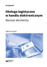 Obsługa logistyczna w handlu elektronicznym. Wartość dla klienta - Dagmara Skurpel - ebook