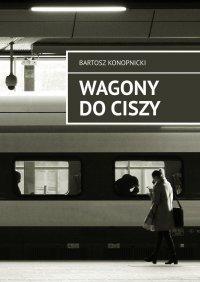 Wagony dociszy - Bartosz Konopnicki - ebook