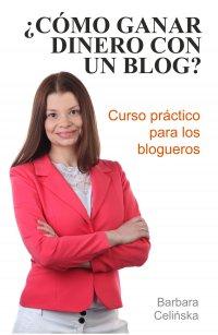 ¿Cómo ganar dinero con un blog? Curso práctico para los blogueros - Barbara Celińska - ebook