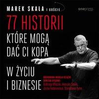 77 historii, które mogą dać Ci kopa w życiu i biznesie - Marek Skała - audiobook