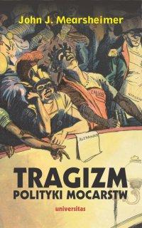 Tragizm polityki mocarstw - John J. Mearsheimer - ebook