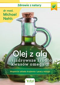 Olej z alg – najzdrowsze źródło kwasów omega-3. Wsparcie układu krążenia, odporności i pracy mózgu - dr Michael Nehls - ebook