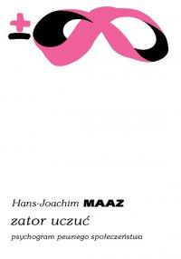 Zator uczuć. Psychogram pewnego społeczeństwa - Hans Joachim Maaz - ebook