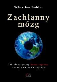 Zachłanny mózg. Jak nienasycony homo sapiens skazuje świat na zagładę - Sébastien Bohler - ebook