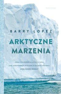 Arktyczne marzenia - Barry Lopez - ebook
