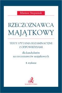 Rzeczoznawca majątkowy. Testy i pytania egzaminacyjne z odpowiedziami. Wydanie 4 - Mariusz Stepaniuk - ebook