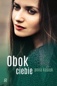 Obok ciebie - Anna Kasiuk - ebook