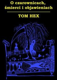 Oczarownicach, śmierci iobjawieniach - Tom Hex - ebook