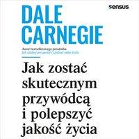 Jak zostać skutecznym przywódcą i polepszyć jakość życia - Dale Carnegie - audiobook