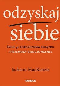 Odzyskaj siebie. Życie po toksycznym związku i przemocy emocjonalnej - Jackson MacKenzie - ebook