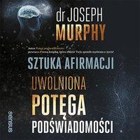 Sztuka afirmacji. Uwolniona potęga podświadomości - Joseph Murphy - audiobook