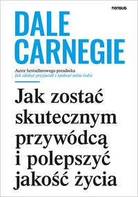 Jak zostać skutecznym przywódcą i polepszyć jakość życia - Dale Carnegie - ebook