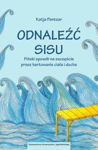 Odnaleźć sisu. Fiński sposób na szczęście przez hartowanie ciała i ducha - Katja Pantzar - ebook