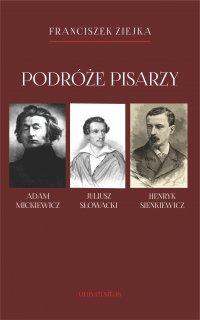 Podróże pisarzy. Adam Mickiewicz, Juliusz Słowacki, Henryk Sienkiewicz i inni - prof. Franciszek Ziejka - ebook