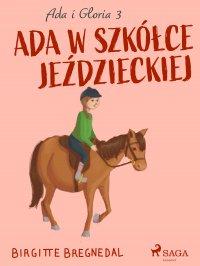 Ada i Gloria 3: Ada w szkółce jeździeckiej - Birgitte Bregnedal - ebook