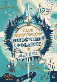 """Klub Odkrywców """"Niedźwiedź polarny"""" - Alex Bell - ebook"""