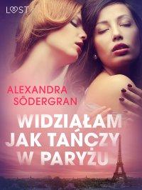 Widziałam jak tańczy w Paryżu - opowiadanie erotyczne - Alexandra Södergran - ebook