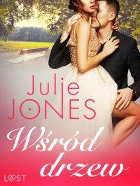 Wśród drzew - opowiadanie erotyczne - Julie Jones - ebook